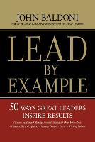 Lead by Example: 50 Ways Great Leaders Inspire Results (Paperback)
