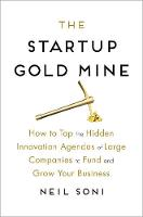 The Startup Gold Mine: How to Tap the Hidden Innovation Agendas of Large Companies to Fund and Grow Your Business (Hardback)