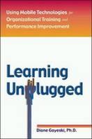 Learning Unplugged: Using Mobile Technologies for Organizational Training and Performance Improvement (Hardback)
