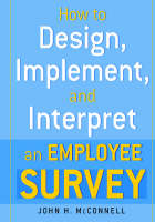How to Design, Implement, and Interpret and Employee Survey (Paperback)