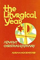 The Liturgical Year: Advent, Christmas, Epiphany, Sundays Two to Eight in Ordinary Time v. 1 (Paperback)