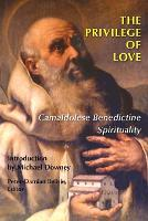 The Privilege of Love: Camaldolese Benedictine Spirituality (Paperback)