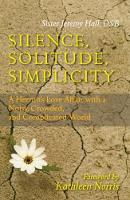 Silence, Solitude, Simplicity: A Hermit's Love Affair with a Noisy, Crowded, and Complicated World (Paperback)