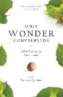 Only Wonder Comprehends: John Garvey in Commonweal (Paperback)