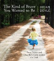 The Kind of Brave You Wanted to Be: Prose Prayers and Cheerful Chants against the Dark (Paperback)