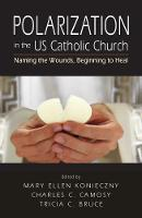 Polarization in the US Catholic Church: Naming the Wounds, Beginning to Heal (Paperback)