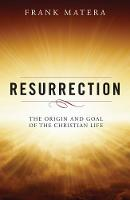Resurrection: The Origin and Goal of the Christian Life (Paperback)