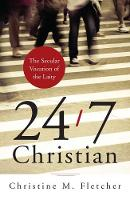 24/7 Christian: The Secular Vocation of the Laity (Paperback)