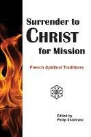Surrender to Christ for Mission: French Spiritual Traditions (Paperback)