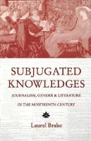 Subjugated Knowledges: Journalism, Gender, and Literature in the 19th Century (Hardback)