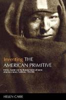 Inventing the American Primitive: Politics, Gender and the Representation of Native American Literary Traditions, 1789-1936 (Hardback)