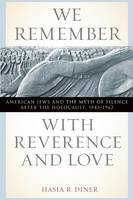 We Remember with Reverence and Love: American Jews and the Myth of Silence after the Holocaust, 1945-1962 - Goldstein-Goren Series in American Jewish History (Paperback)