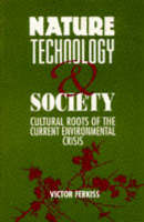 Nature, Technology and Society: The Cultural Roots of the Current Environmental Crisis (Paperback)