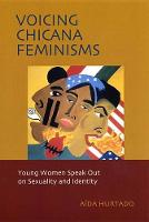 Voicing Chicana Feminisms: Young Women Speak Out on Sexuality and Identity - Qualitative Studies in Psychology (Hardback)