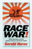 Race War!: White Supremacy and the Japanese Attack on the British Empire (Hardback)