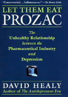 Let Them Eat Prozac: The Unhealthy Relationship Between the Pharmaceutical Industry and Depression (Hardback)