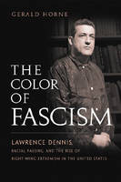 The Color of Fascism: Lawrence Dennis, Racial Passing, and the Rise of Right-Wing Extremism in the United States (Hardback)