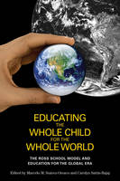 Educating the Whole Child for the Whole World: The Ross School Model and Education for the Global Era (Hardback)