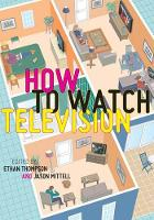 How To Watch Television - User's Guides to Popular Culture (Hardback)