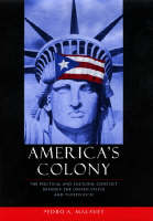 America's Colony: The Political and Cultural Conflict Between the United States and Puerto Rico (Hardback)