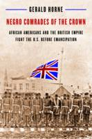 Negro Comrades of the Crown: African Americans and the British Empire Fight the U.S. Before Emancipation (Hardback)