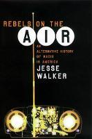 Rebels on the Air: An Alternative History of Radio in America (Hardback)