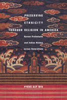 Preserving Ethnicity through Religion in America: Korean Protestants and Indian Hindus across Generations (Hardback)