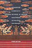 Preserving Ethnicity through Religion in America: Korean Protestants and Indian Hindus across Generations (Paperback)