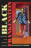 Black Frankenstein: The Making of an American Metaphor - America and the Long 19th Century (Hardback)