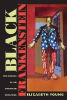 Black Frankenstein: The Making of an American Metaphor - America and the Long 19th Century (Paperback)