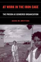 At Work in the Iron Cage: The Prison as Gendered Organization (Paperback)