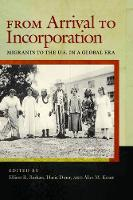 From Arrival to Incorporation: Migrants to the U.S. in a Global Era - Nation of Nations (Hardback)