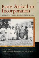From Arrival to Incorporation: Migrants to the U.S. in a Global Era - Nation of Nations (Paperback)
