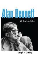 Alan Bennett: A Critical Introduction - Studies in Modern Drama (Hardback)