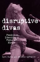 Disruptive Divas: Feminism, Identity and Popular Music (Paperback)