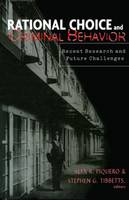Rational Choice & Crim Behav: Recent Research and Future Challenges - Current Issues in Criminal Justice (Paperback)