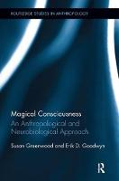 Magical Consciousness: An Anthropological and Neurobiological Approach - Routledge Studies in Anthropology (Paperback)