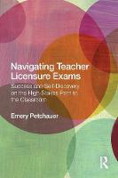 Navigating Teacher Licensure Exams: Success and Self-Discovery on the High-Stakes Path to the Classroom (Paperback)