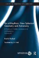 Ibn al-Haytham, New Astronomy and Spherical Geometry: A History of Arabic Sciences and Mathematics Volume 4 - Culture and Civilization in the Middle East (Paperback)
