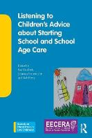 Listening to Children's Advice about Starting School and School Age Care - Towards an Ethical Praxis in Early Childhood (Paperback)