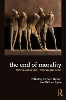 The End of Morality: Taking Moral Abolitionism Seriously (Paperback)