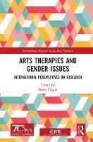 Arts Therapies and Gender Issues: International Perspectives on Research - International Research in the Arts Therapies (Hardback)