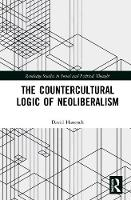 The Countercultural Logic of Neoliberalism - Routledge Studies in Social and Political Thought (Hardback)