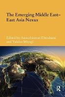 The Emerging Middle East-East Asia Nexus - Durham Modern Middle East and Islamic World Series (Paperback)