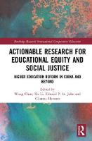 Actionable Research for Educational Equity and Social Justice: Higher Education Reform in China and Beyond - Routledge Research in International and Comparative Education (Hardback)