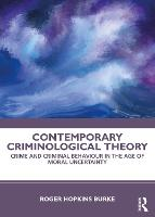 Contemporary Criminological Theory: Crime and Criminal Behaviour in the Age of Moral Uncertainty (Paperback)