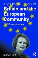 The Official History of Britain and the European Community, Volume III: The Tiger Unleashed, 1975-1985 - Government Official History Series (Hardback)