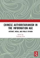 Chinese Authoritarianism in the Information Age: Internet, Media, and Public Opinion (Hardback)