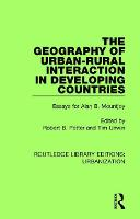 The Geography of Urban-Rural Interaction in Developing Countries: Essays for Alan B. Mountjoy - Routledge Library Editions: Urbanization 7 (Paperback)