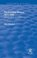 The Scottish Miners, 1874-1939: Volume 1: Industry, Work and Community (Paperback)